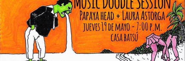Music Doodle Session: Papaya Head + Laura Astorga